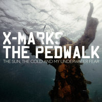 The Sun, the Cold and My Underwater Fear — X Marks The Pedwalk