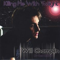 Killing me With Twilight — Will Champlin