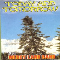 Today and Tomorrow — Mercy Land Band
