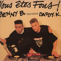 Vous êtes fous ! — Benny B, Daddy K