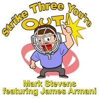 Strike Three You're Out! (feat. James Armani) — James Armani, MARK STEVENS