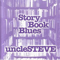 Story Book Blues — Uncle Steve