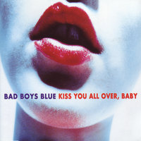 Kiss You All Over, Baby — Bad Boys Blue
