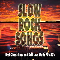 Slow Rock Songs: Best Classic Rock and Roll Love Music 70's 80's — сборник
