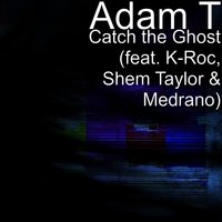 Catch the Ghost (feat. K-Roc, Shem Taylor & Medrano) — K-Roc, Shem Taylor, Medrano, Adam T