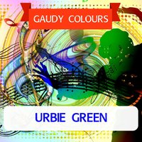 Gaudy Colours — Urbie Green