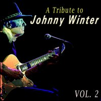 A Tribute to Johnny Winter, Vol. 2 — Johnny Winter