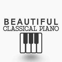 Beautiful Classical Piano — Piano: Classical Relaxation, Relaxing Classical Piano Music, Relaxing Classical Piano Music|Piano: Classical Relaxation