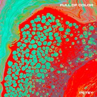 Full Of Color — Petey