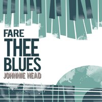 Fare Thee Blues — Johnnie Head