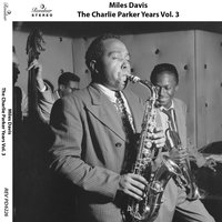 The Charlie Parker Years, Vol. 3 — Miles Davis