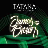 James Brown — Tatana, Ali Tennant