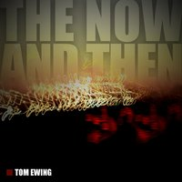 The Now and Then — Tom Ewing