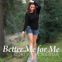 Better Me for Me — Audrey Callahan