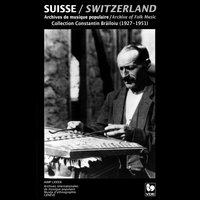The World Collection of Folk Music by Constantin Brailoiu: Switzerland (Recorded Between 1927 and 1951) — сборник