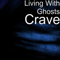Crave — Living, Ghosts