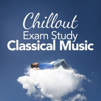 Chillout Exam Study Classical Music — Deep Focus, Easy Listening Piano, Exam Study Classical Music Chill Out, Deep Focus|Easy Listening Piano|Exam Study Classical Music Chill Out