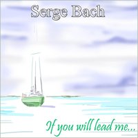 If You Will Lead Me — Serge Bach