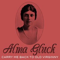 Carry Me Back to Old Virginny — Alma Gluck