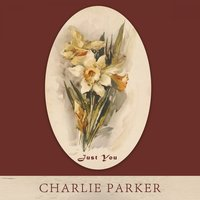 Just You — Charlie Parker