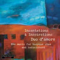 Incantations & Inspirations - New music for baroque oboe and harpsichord — Duo d´amore