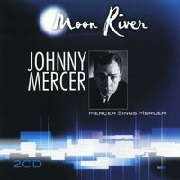 Moon River — Johnny Mercer