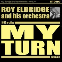 My Turn — Roy Eldridge & His Orchestra