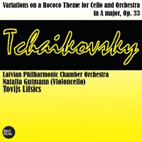 Tchaikovsky: Variations on a Rococo Theme for Cello and Orchestra in A major, Op. 33 — Latvian Philharmonic Chamber Orchestra & Tovijs Lifsics