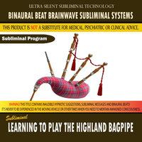 Learning to Play the Highland Bagpipe — Binaural Beat Brainwave Subliminal Systems
