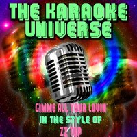 Gimme All Your Lovin' [In the Style of Zz Top] — The Karaoke Universe
