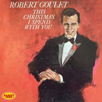 This Christmas I Spend With You — Robert Goulet