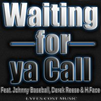 Waiting for Ya Call (feat. H.Face, Derek Reese & Johnny Baseball) — Lyfes Cost