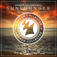 Armada Collected: Roger Shah presents Sunlounger — Sunlounger, Roger Shah
