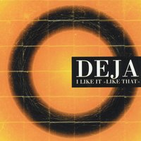 I Like It Like That — Deja