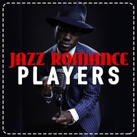 Jazz Romance Players — The All-Star Romance Players, All-Star Sexy Players, Romantic Music Ensemble, All-Star Sexy Players|Romantic Music Ensemble|The All-Star Romance Players