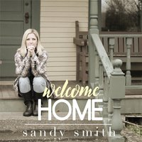 Welcome Home — Sandy Smith