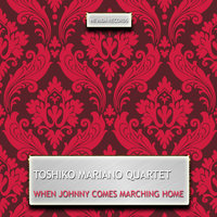 When Johnny Comes Marching Home — Toshiko Mariano Quartet