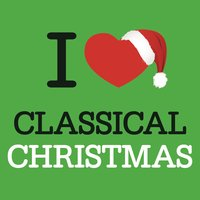 I Love Classical Christmas — сборник