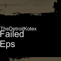Failed Eps — TheDetroitKotex