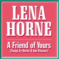 A Friend of Yours — Lena Horne