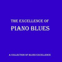 The Excellence Of - Piano Blues — сборник