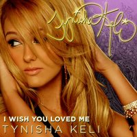 I Wish You Loved Me — Tynisha Keli