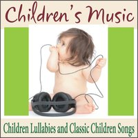 Children's Music: Children Lullabies and Classic Children Songs — Robbins Island Music Group