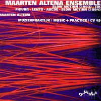 Slow Motion (1993) / Tik / Figuur / Lento / Abcde / Slow Motion [1994] — Maarten Altena Ensemble, Maarten Altena