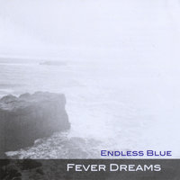 Fever Dreams — Endless Blue