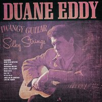 Classsic and Collectable - Duane Eddy - Twangy Guitar Silky Strings — Duane Eddy