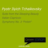 "Green Edition - Tchaikovsky: Suite from the Sleeping Beauty & ""Polish"" Symphony — Пётр Ильич Чайковский, Laurence Siegel, The New Phiharmonic Orchestra London, Laurence Siegel, The New Phiharmonic Orchestra London"