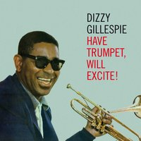 Have Trumpet, Will Excite! (feat. Junior Mance & Les Spann) — Dizzy Gillespie, Junior Mance, Les Spann