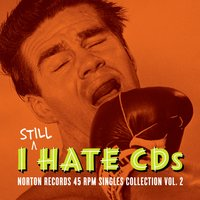 I Still Hate CD's: Norton Records 45 RPM Singles Collection, Vol. 2 — сборник