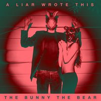 A Liar Wrote This — The Bunny The Bear